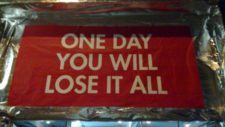 One day you will lose it all