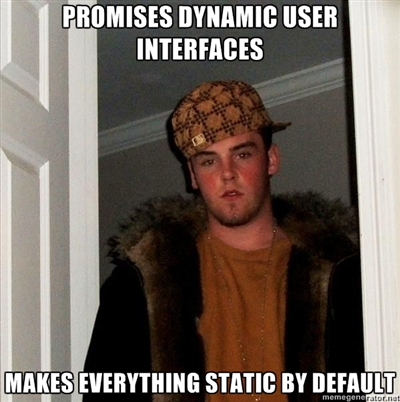 "Scumbag Steve meme - top caption says: ""Promises dynamic user interfaces"", bottom caption says: ""makes everything static by default"""