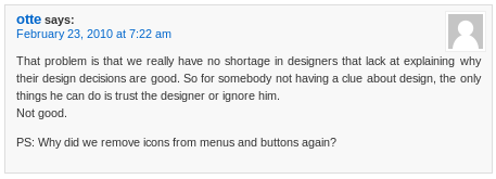 That problem is that we really have no shortage in designers that lack at explaining why their design decisions are good. So for somebody not having a clue about design, the only things he can do is trust the designer or ignore him. Not good.  PS: Why did we remove icons from menus and buttons again?